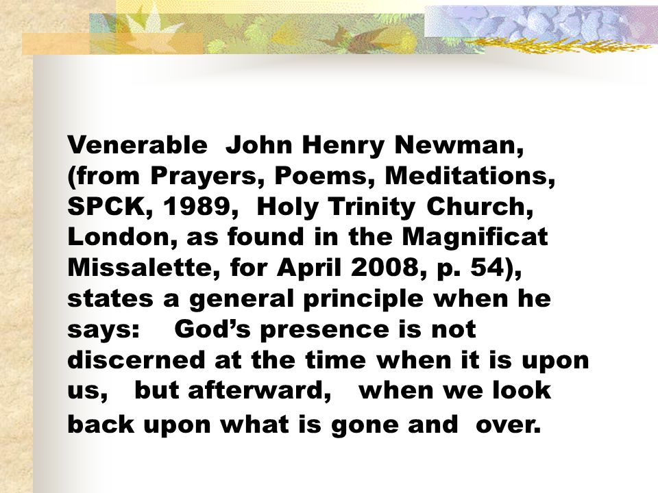 Venerable John Henry Newman, (from Prayers, Poems, Meditations, SPCK, 1989, Holy Trinity Church, London, as found in the Magnificat Missalette, for April 2008, p.