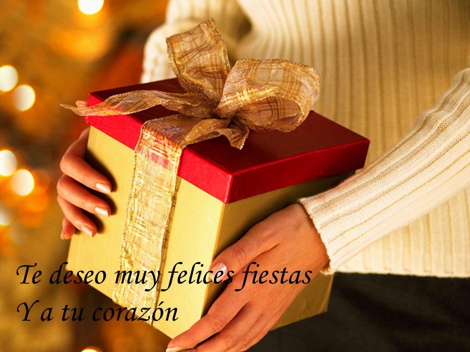 Te deseo muy felices fiestas Y a tu corazón