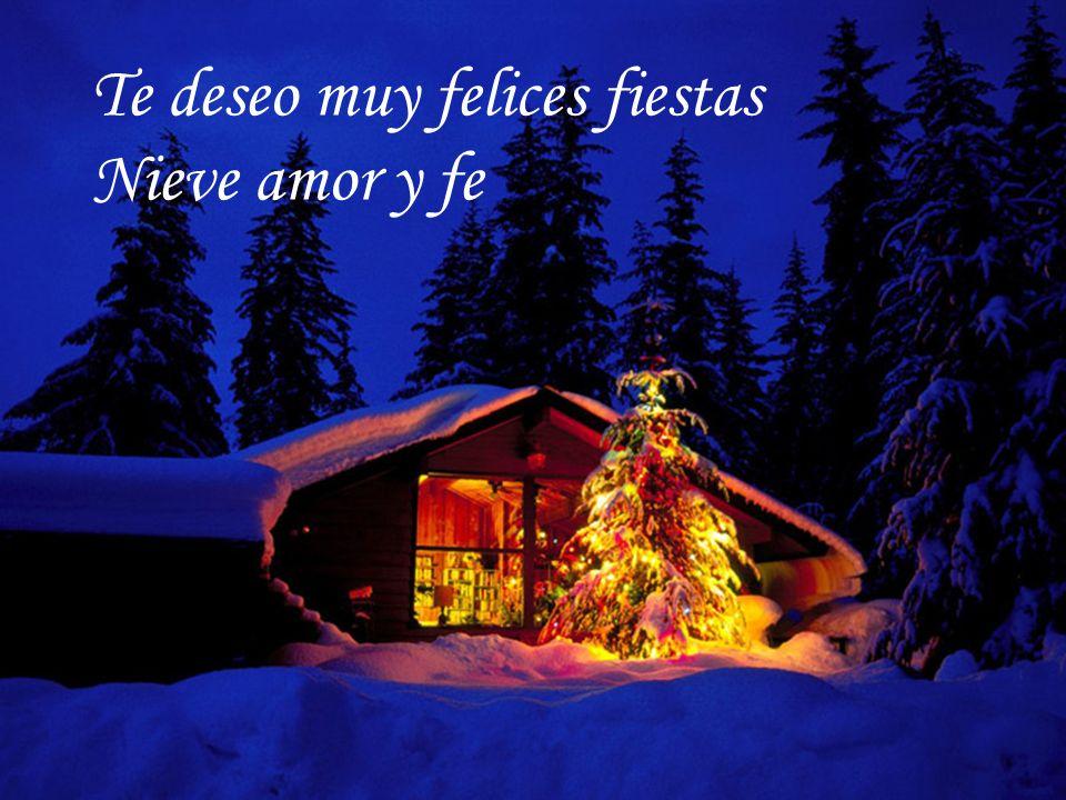 Te deseo muy felices fiestas Nieve amor y fe