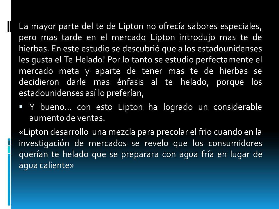 La mayor parte del te de Lipton no ofrecía sabores especiales, pero mas tarde en el mercado Lipton introdujo mas te de hierbas. En este estudio se des