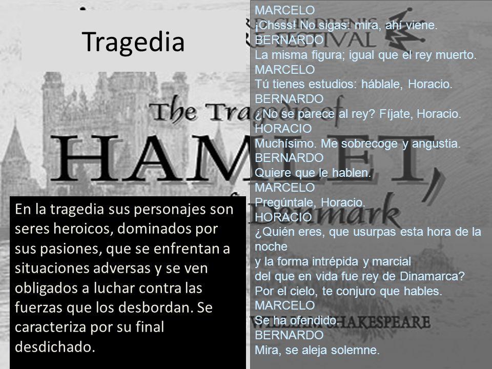 Tragedia En la tragedia sus personajes son seres heroicos, dominados por sus pasiones, que se enfrentan a situaciones adversas y se ven obligados a lu