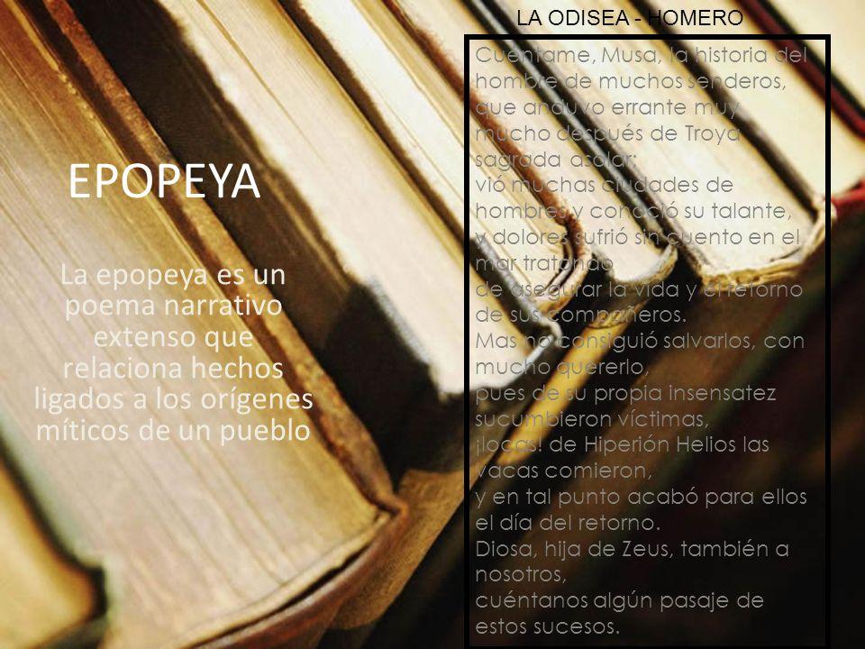 EPOPEYA La epopeya es un poema narrativo extenso que relaciona hechos ligados a los orígenes míticos de un pueblo Cuéntame, Musa, la historia del homb