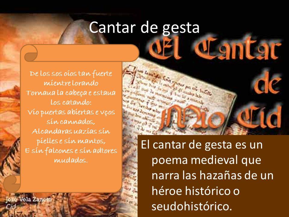 Cantar de gesta El cantar de gesta es un poema medieval que narra las hazañas de un héroe histórico o seudohistórico. De los sos oios tan fuerte mient