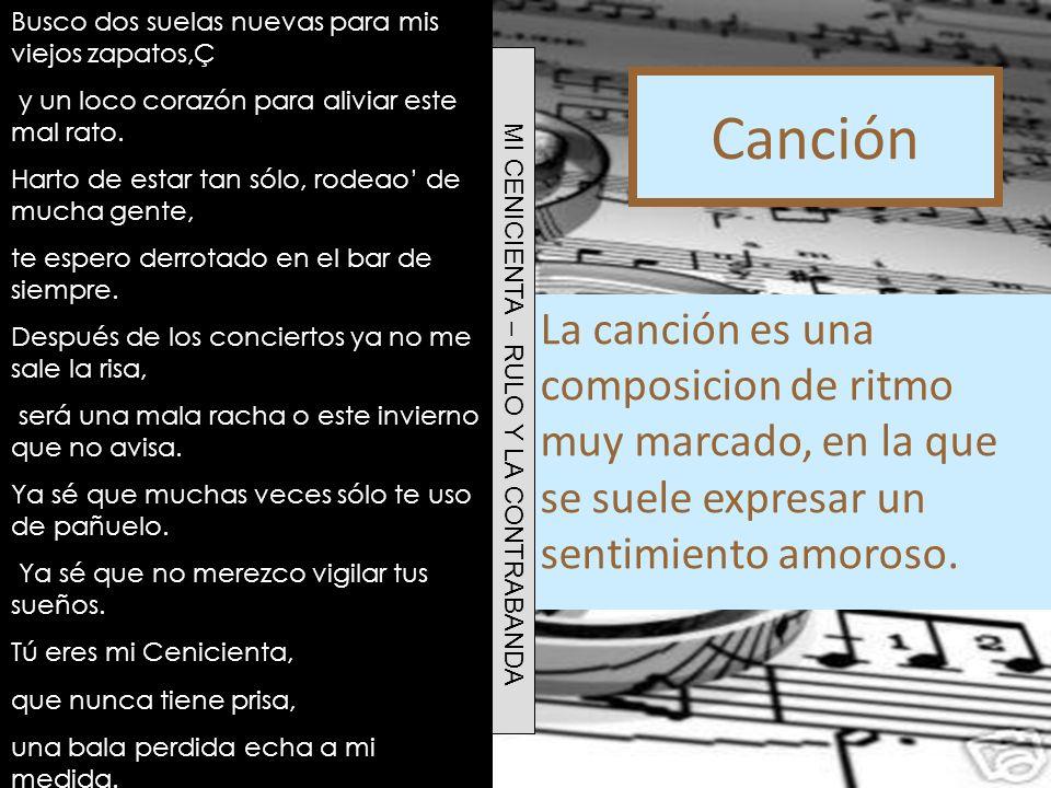 Canción La canción es una composicion de ritmo muy marcado, en la que se suele expresar un sentimiento amoroso. Busco dos suelas nuevas para mis viejo