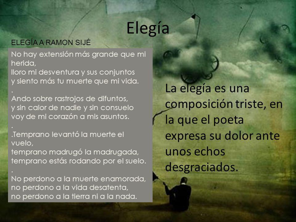 Elegía La elegía es una composición triste, en la que el poeta expresa su dolor ante unos echos desgraciados. No hay extensión más grande que mi herid
