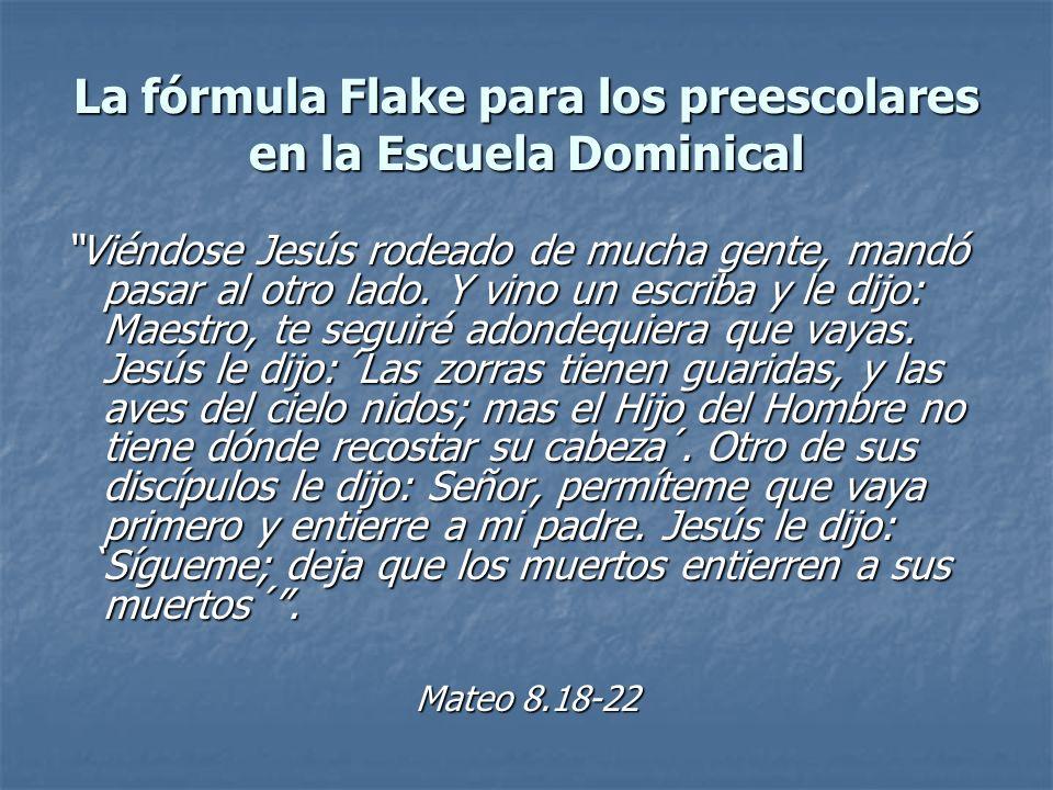 La fórmula Flake para los preescolares en la Escuela Dominical Viéndose Jesús rodeado de mucha gente, mandó pasar al otro lado. Y vino un escriba y le
