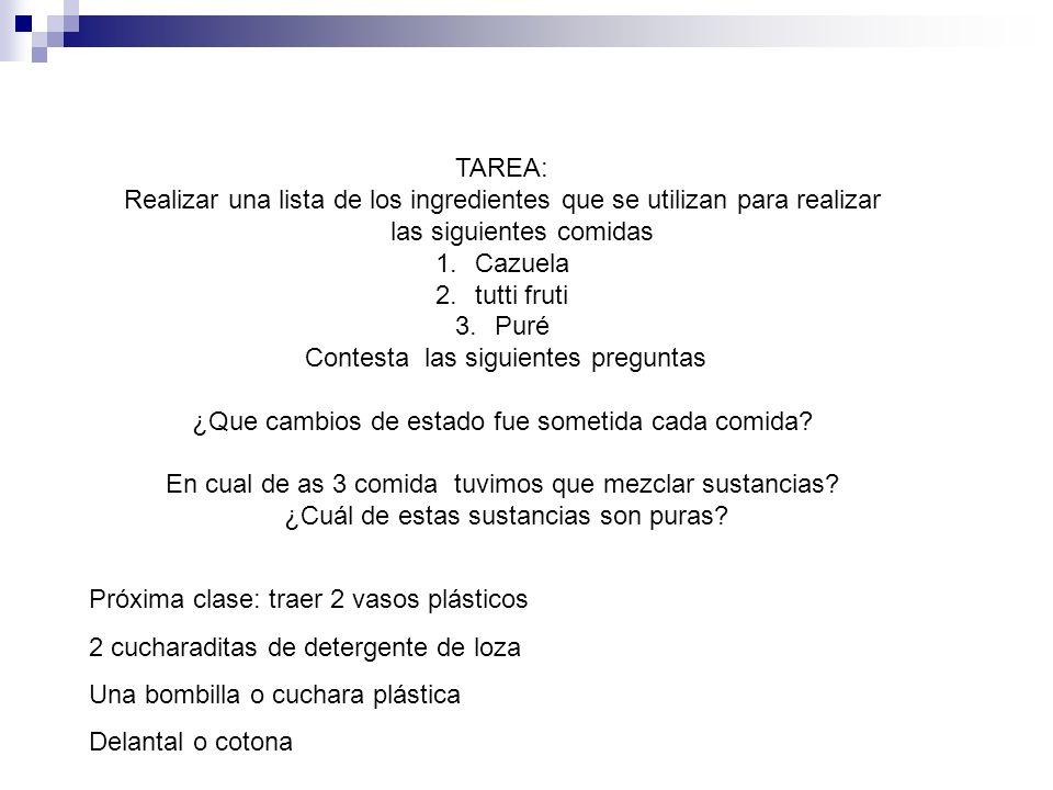 TAREA: Realizar una lista de los ingredientes que se utilizan para realizar las siguientes comidas 1.Cazuela 2.tutti fruti 3.Puré Contesta las siguien
