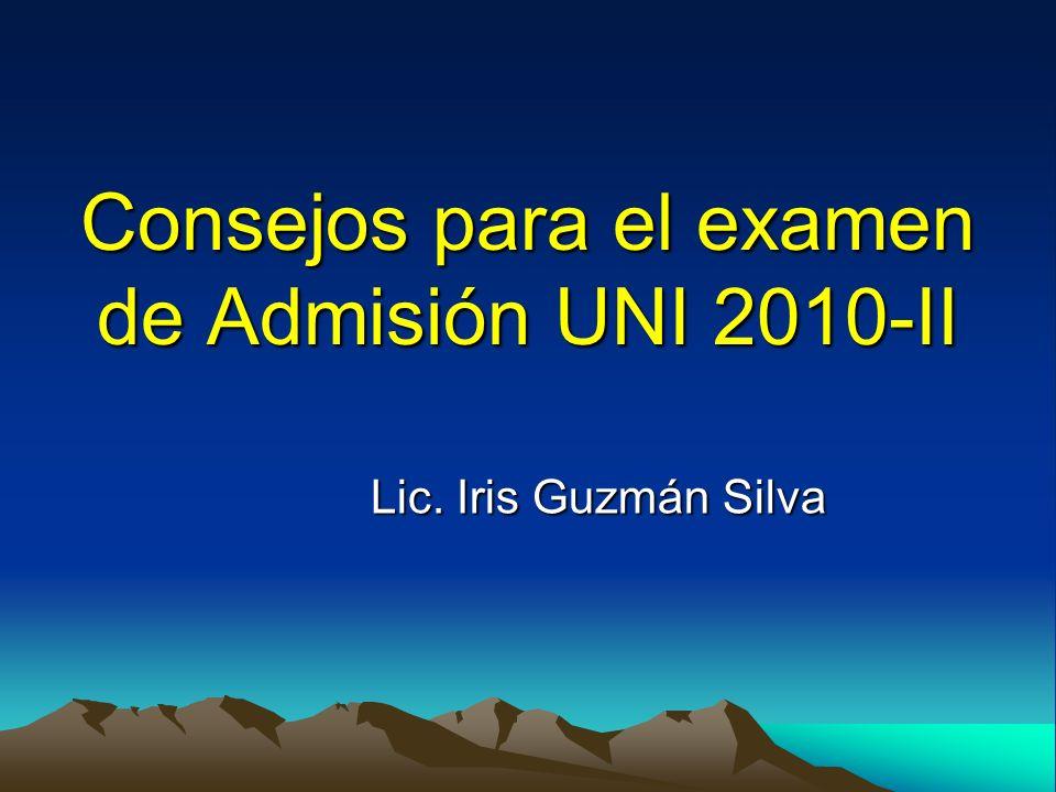 Consejos para el examen de Admisión UNI 2010-II Lic. Iris Guzmán Silva
