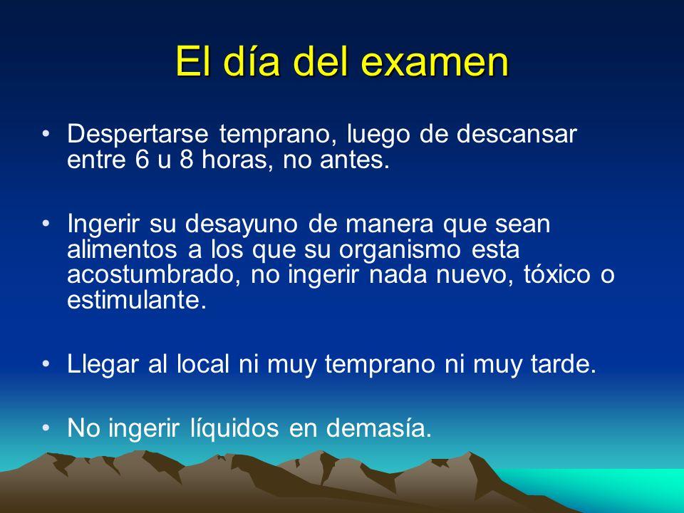 El día del examen Despertarse temprano, luego de descansar entre 6 u 8 horas, no antes.
