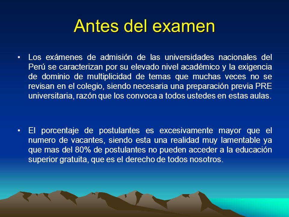 Antes del examen Los exámenes de admisión de las universidades nacionales del Perú se caracterizan por su elevado nivel académico y la exigencia de do