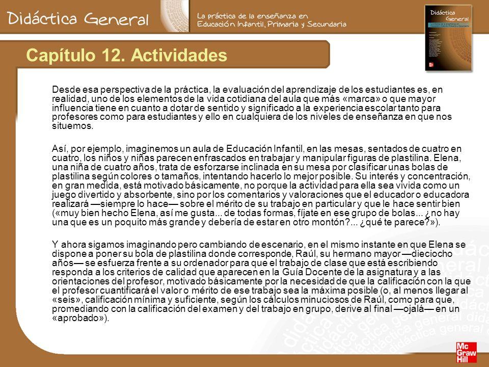 Capítulo 12. Actividades Desde esa perspectiva de la práctica, la evaluación del aprendizaje de los estudiantes es, en realidad, uno de los elementos