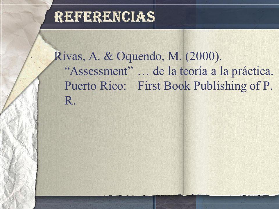 Referencias Rivas, A. & Oquendo, M. (2000). Assessment … de la teoría a la práctica. Puerto Rico: First Book Publishing of P. R.