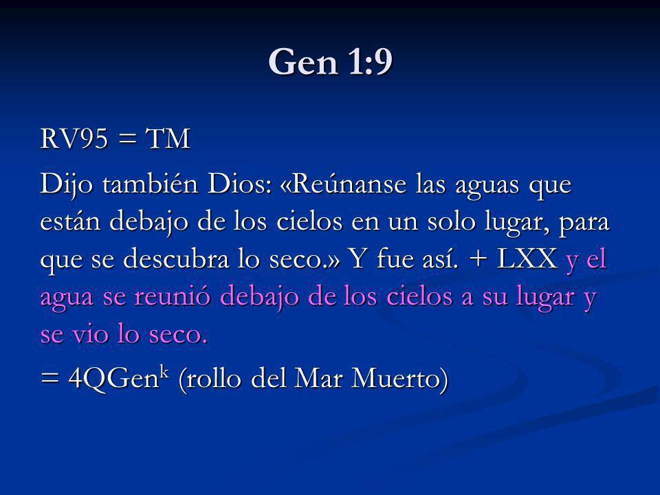 Gen 1:9 RV95 = TM Dijo también Dios: «Reúnanse las aguas que están debajo de los cielos en un solo lugar, para que se descubra lo seco.» Y fue así. +
