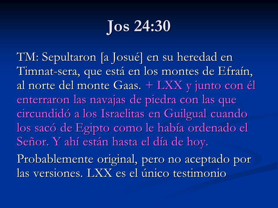 Jos 24:30 TM: Sepultaron [a Josué] en su heredad en Timnat-sera, que está en los montes de Efraín, al norte del monte Gaas. + LXX y junto con él enter