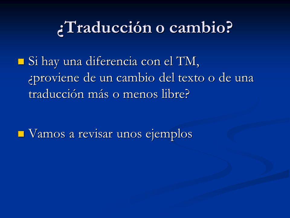 ¿Traducción o cambio? Si hay una diferencia con el TM, ¿proviene de un cambio del texto o de una traducción más o menos libre? Si hay una diferencia c