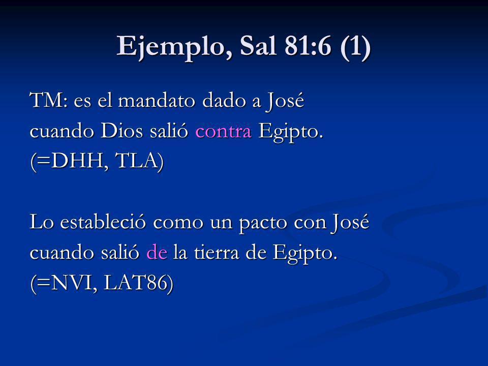 Ejemplo, Sal 81:6 (1) TM: es el mandato dado a José cuando Dios salió contra Egipto. (=DHH, TLA) Lo estableció como un pacto con José cuando salió de