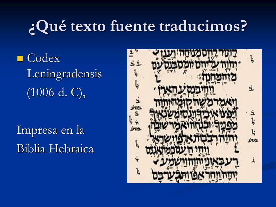 ¿Qué texto fuente traducimos? Codex Leningradensis Codex Leningradensis (1006 d. C), (1006 d. C), Impresa en la Biblia Hebraica