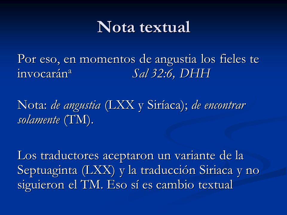 Nota textual Por eso, en momentos de angustia los fieles te invocarán a Sal 32:6, DHH Nota: de angustia (LXX y Siríaca); de encontrar solamente (TM).