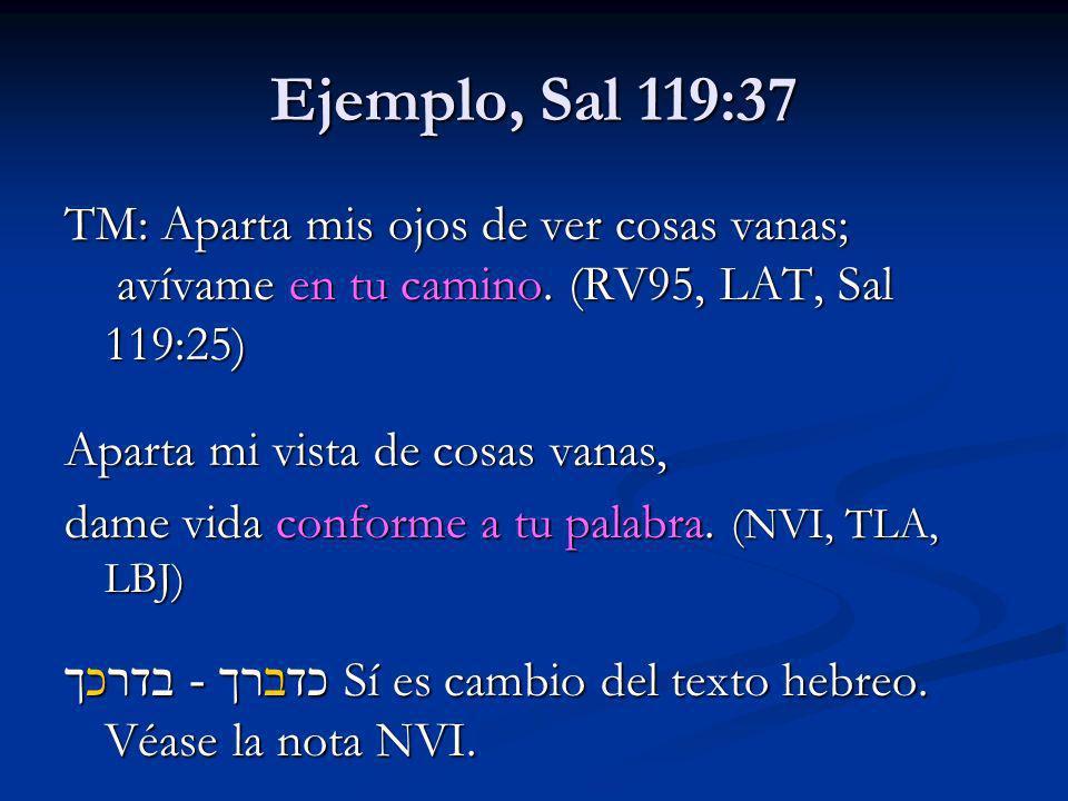 Ejemplo, Sal 119:37 TM: Aparta mis ojos de ver cosas vanas; avívame en tu camino. (RV95, LAT, Sal 119:25) Aparta mi vista de cosas vanas, dame vida co