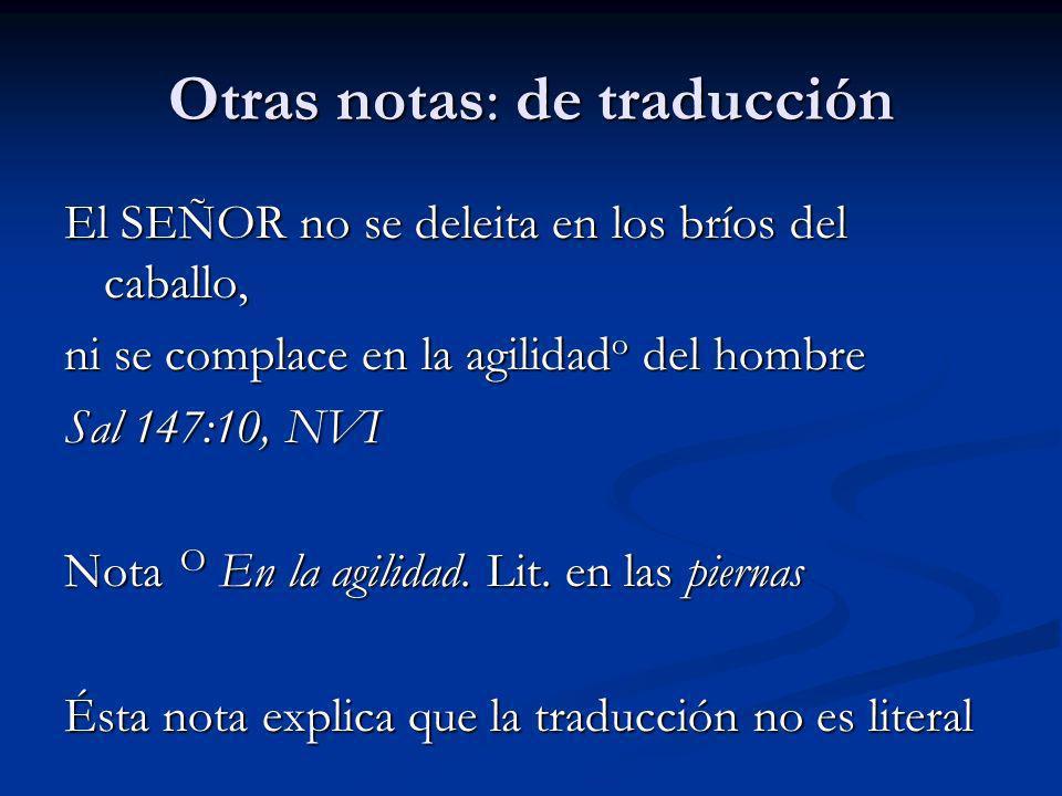 Otras notas: de traducción El SEÑOR no se deleita en los bríos del caballo, ni se complace en la agilidad o del hombre Sal 147:10, NVI Nota O En la ag