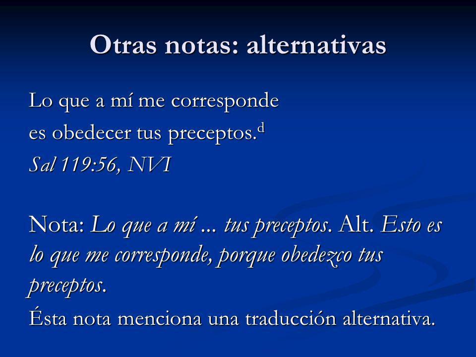 Otras notas: alternativas Lo que a mí me corresponde es obedecer tus preceptos. d Sal 119:56, NVI Nota: Lo que a mí... tus preceptos. Alt. Esto es lo