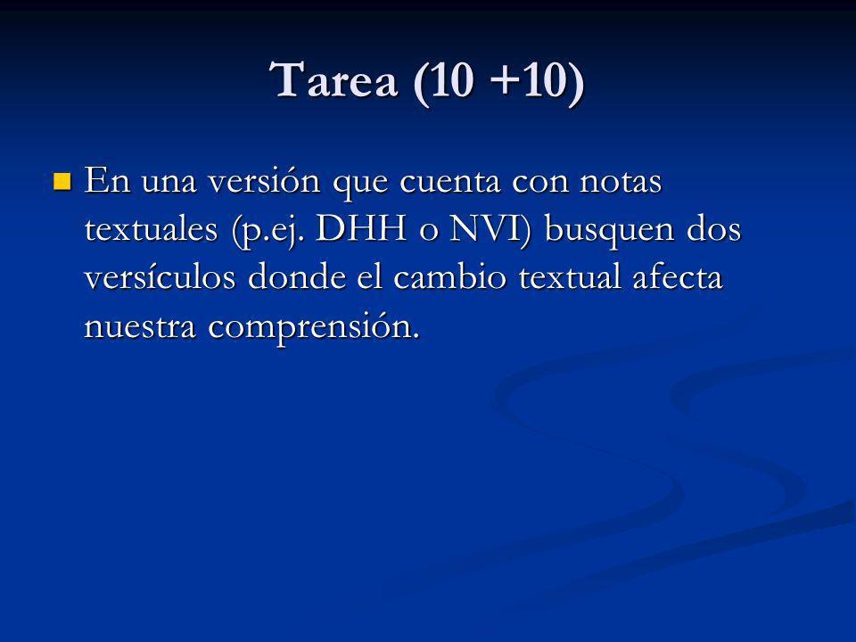 Tarea (10 +10) En una versión que cuenta con notas textuales (p.ej. DHH o NVI) busquen dos versículos donde el cambio textual afecta nuestra comprensi