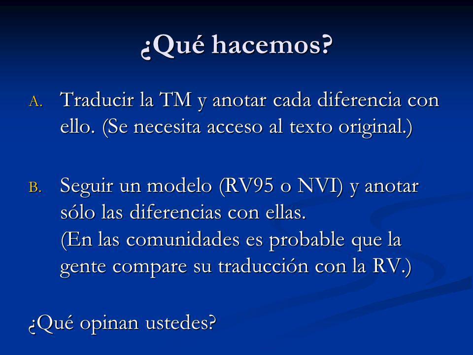 ¿Qué hacemos? A. Traducir la TM y anotar cada diferencia con ello. (Se necesita acceso al texto original.) B. Seguir un modelo (RV95 o NVI) y anotar s