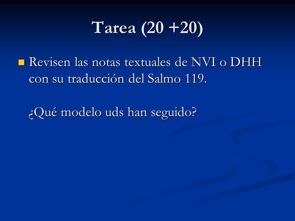 Tarea (20 +20) Revisen las notas textuales de NVI o DHH con su traducción del Salmo 119. ¿Qué modelo uds han seguido? Revisen las notas textuales de N