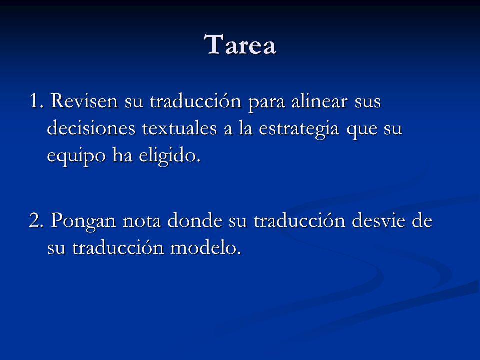 Tarea 1. Revisen su traducción para alinear sus decisiones textuales a la estrategia que su equipo ha eligido. 2. Pongan nota donde su traducción desv