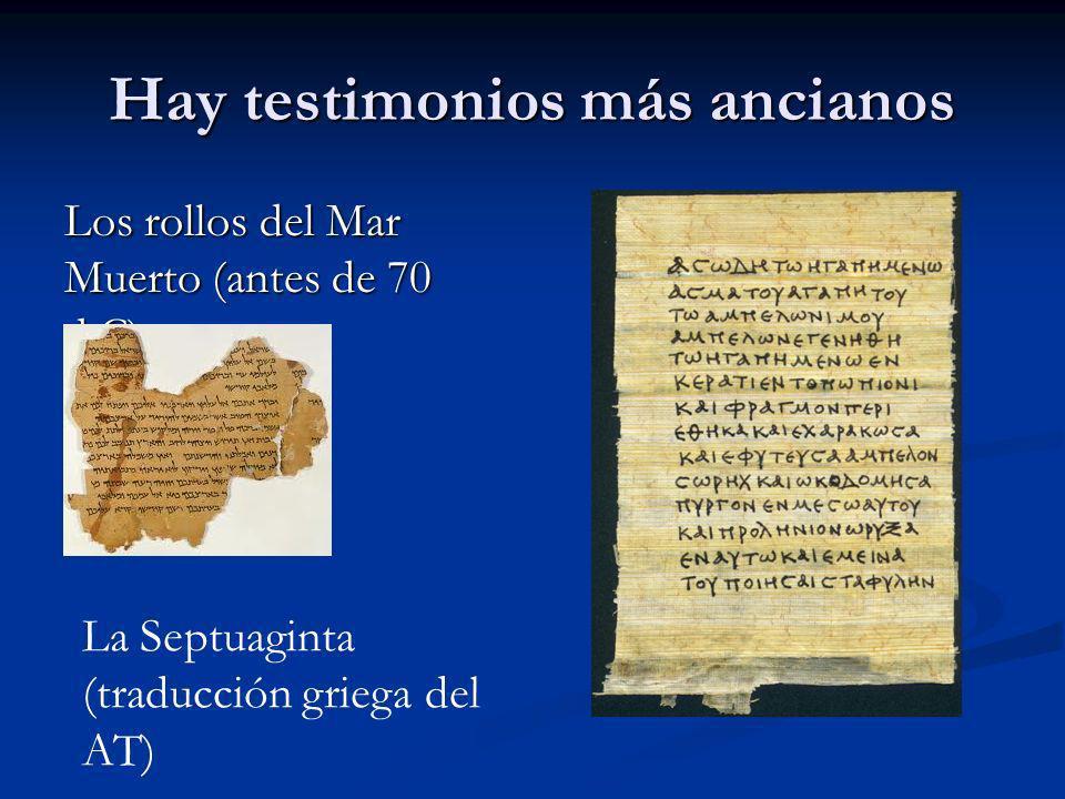 Hay testimonios más ancianos Los rollos del Mar Muerto (antes de 70 d.C) La Septuaginta (traducción griega del AT)