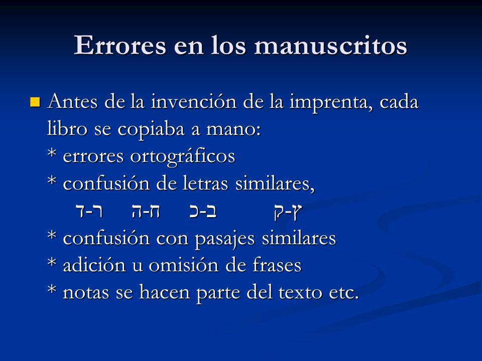 Errores en los manuscritos Antes de la invención de la imprenta, cada libro se copiaba a mano: * errores ortográficos * confusión de letras similares,