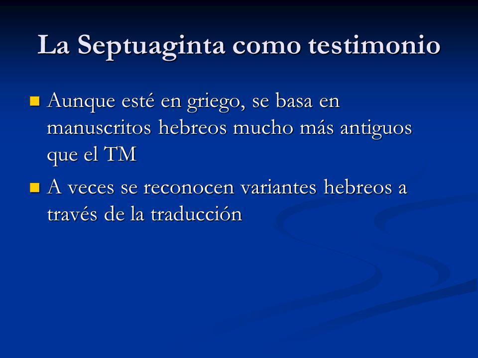 La Septuaginta como testimonio Aunque esté en griego, se basa en manuscritos hebreos mucho más antiguos que el TM Aunque esté en griego, se basa en ma