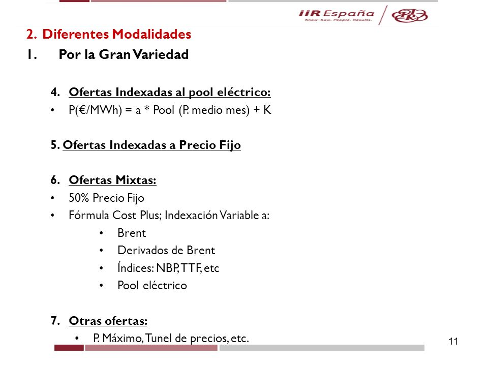 11 2. Diferentes Modalidades 1.Por la Gran Variedad 4.Ofertas Indexadas al pool eléctrico: P(/MWh) = a * Pool (P. medio mes) + K 5. Ofertas Indexadas