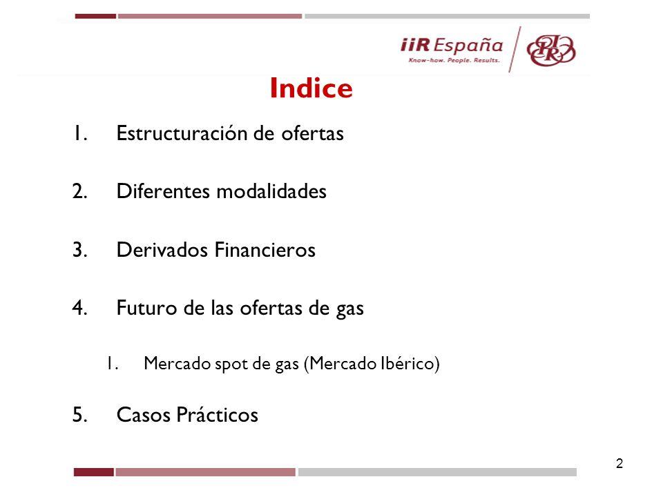 2 1.Estructuración de ofertas 2.Diferentes modalidades 3.Derivados Financieros 4.Futuro de las ofertas de gas 1.Mercado spot de gas (Mercado Ibérico)