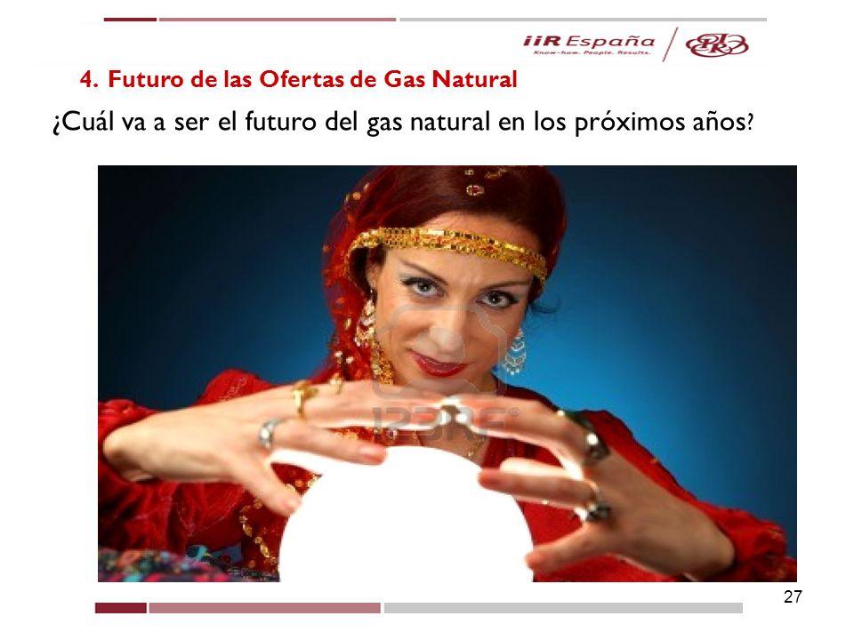 27 4. Futuro de las Ofertas de Gas Natural ¿Cuál va a ser el futuro del gas natural en los próximos años ?