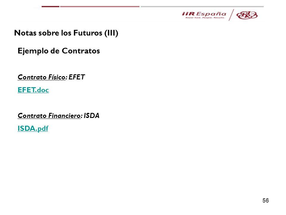 56 Notas sobre los Futuros (III) Ejemplo de Contratos Contrato Físico: EFET EFET.doc Contrato Financiero: ISDA ISDA.pdf