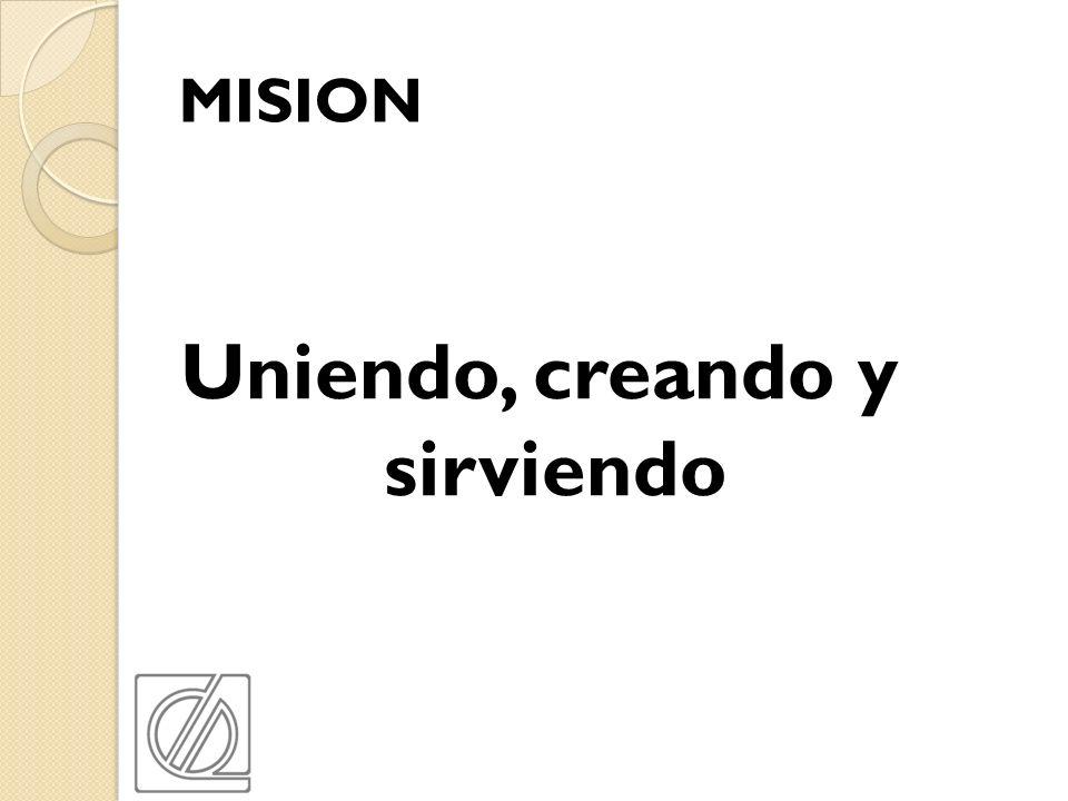 MISION Uniendo, creando y sirviendo