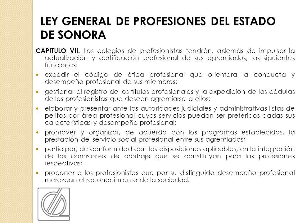 CAPITULO VII. Los colegios de profesionistas tendrán, además de impulsar la actualización y certificación profesional de sus agremiados, las siguiente
