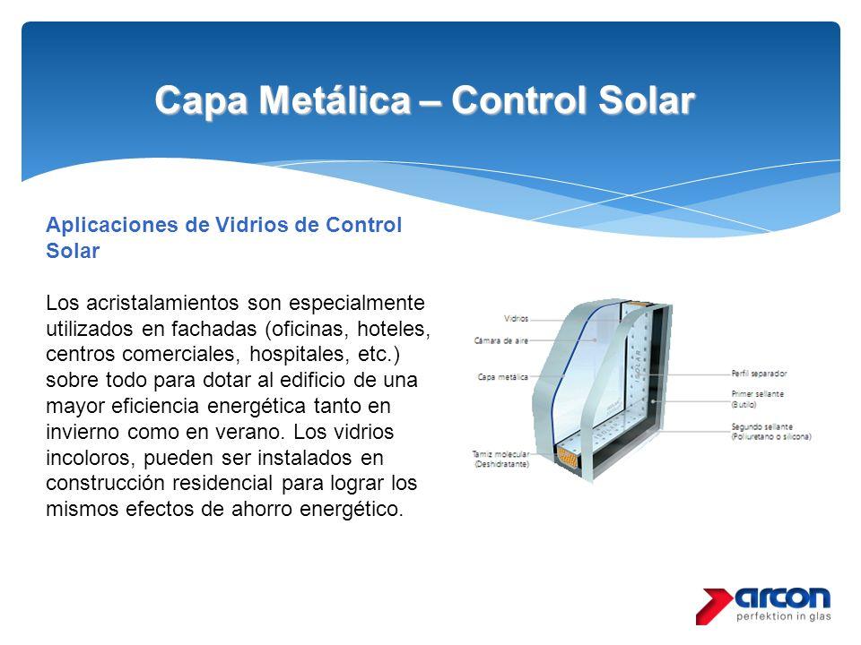 Capa Metálica – Control Solar Aplicaciones de Vidrios de Control Solar Los acristalamientos son especialmente utilizados en fachadas (oficinas, hotele