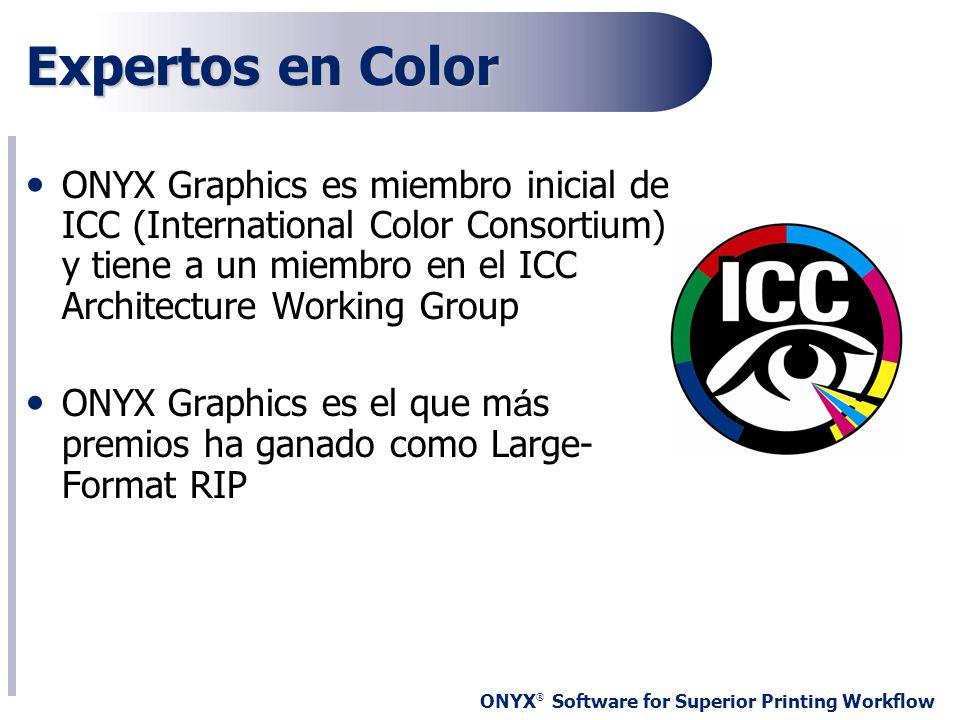 ONYX ® Software for Superior Printing Workflow Expertos en Color ONYX Graphics es miembro inicial de ICC (International Color Consortium) y tiene a un