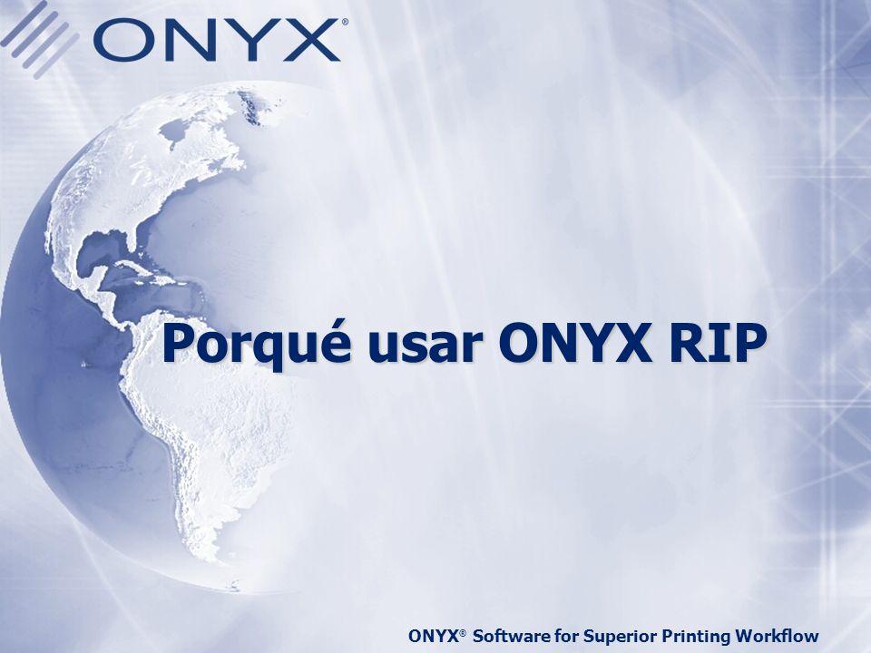 ONYX ® Software for Superior Printing Workflow Porqué usar ONYX RIP