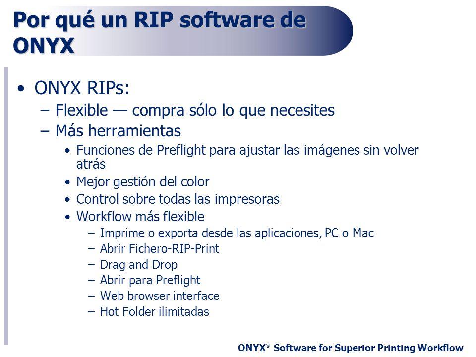 ONYX ® Software for Superior Printing Workflow Por qué un RIP software de ONYX ONYX RIPs: –Flexible compra sólo lo que necesites –Más herramientas Fun