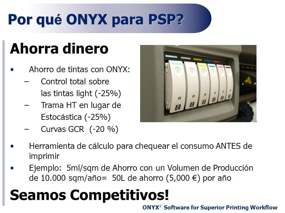 ONYX ® Software for Superior Printing Workflow Por qu é ONYX para PSP? Ahorra dinero Ahorro de tintas con ONYX: –Control total sobre las tintas light