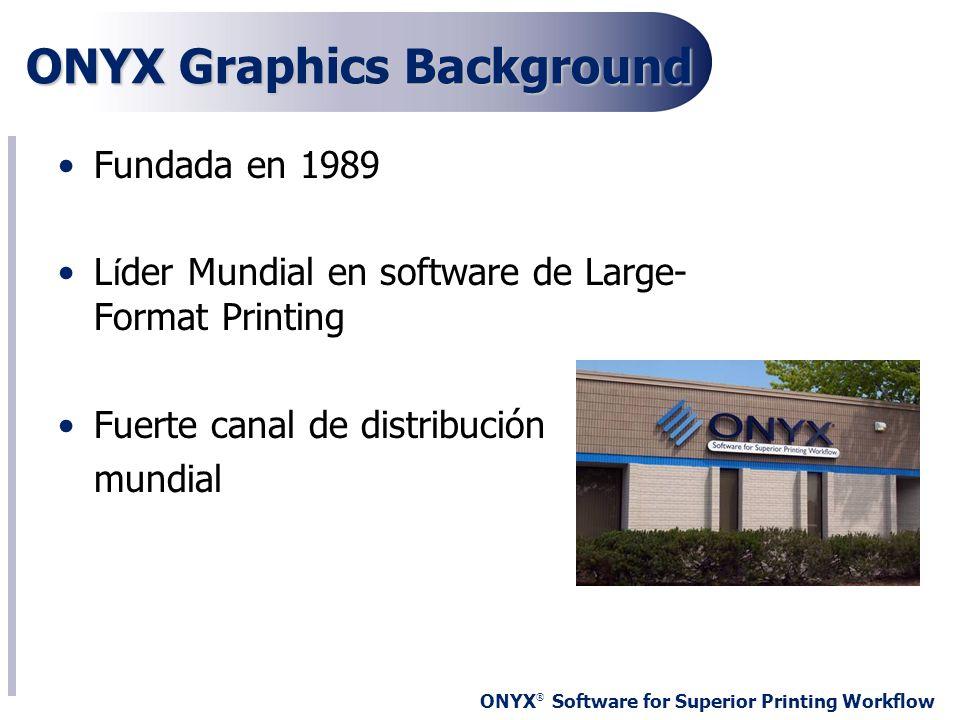 ONYX ® Software for Superior Printing Workflow Dirección de los Productos de ONYX Mejorar la eficiencia del negocio de nuestros clientes –Flujos Automatizados –Reducción del gasto –Información del negocio Mejorar las funciones –Velocidad –Color –Herramientas