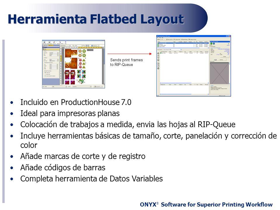 ONYX ® Software for Superior Printing Workflow Herramienta Flatbed Layout Incluido en ProductionHouse 7.0 Ideal para impresoras planas Colocación de t