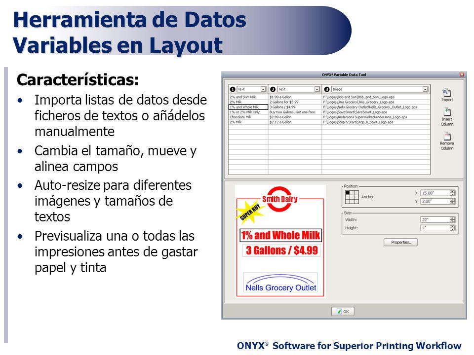 ONYX ® Software for Superior Printing Workflow Herramienta de Datos Variables en Layout Características: Importa listas de datos desde ficheros de tex