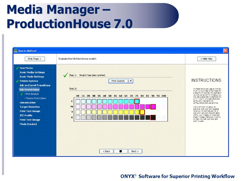 ONYX ® Software for Superior Printing Workflow INSTRUCTIONS Media Manager – ProductionHouse 7.0 Ink Restrictions are used to limit how much ink is pri