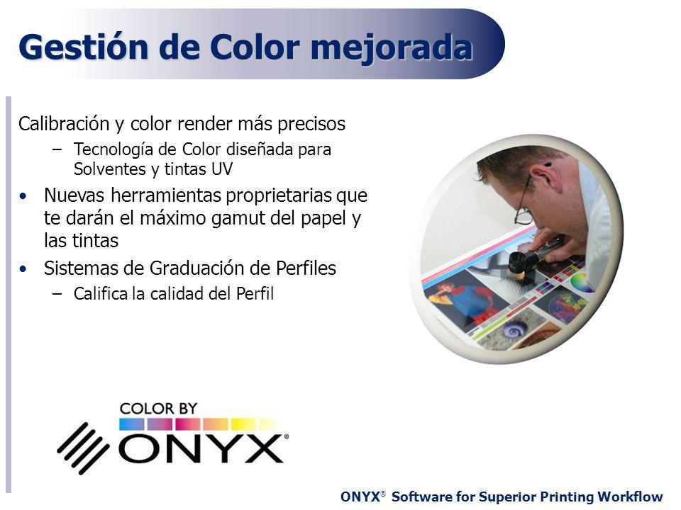 ONYX ® Software for Superior Printing Workflow Gestión de Color mejorada Calibración y color render más precisos –Tecnología de Color diseñada para So
