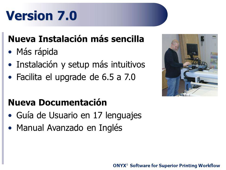 ONYX ® Software for Superior Printing Workflow Version 7.0 Nueva Instalación más sencilla Más rápida Instalación y setup más intuitivos Facilita el up