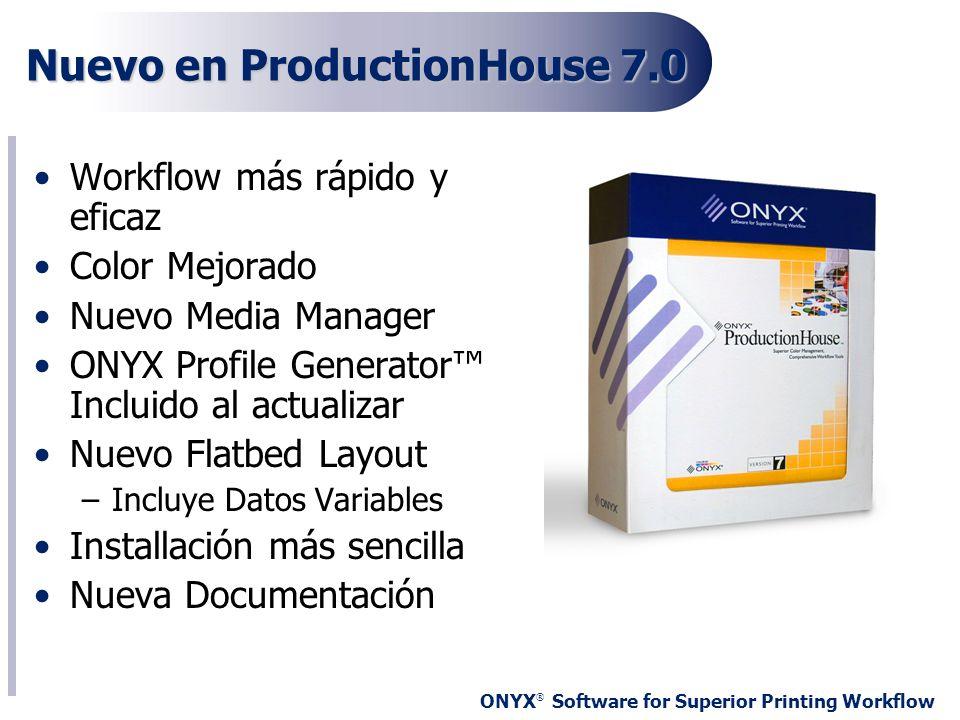 ONYX ® Software for Superior Printing Workflow Nuevo en ProductionHouse 7.0 Workflow más rápido y eficaz Color Mejorado Nuevo Media Manager ONYX Profi